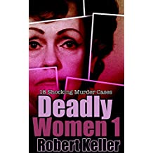 Deadly Women Volume 1: 18 Shocking True Crime Cases of Women Who Kill