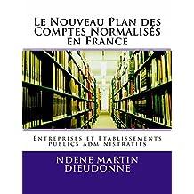 Le Nouveau Plan des Comptes Normalises en France: Entreprises et Etablissements publics administratifs (French Edition)