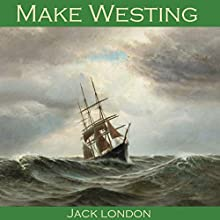 Make Westing Audiobook by Jack London Narrated by Cathy Dobson
