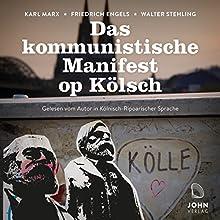 Das kommunistische Manifest op Kölsch: Gelesen vom Autor in Kölnisch-Ripoarischer Sprache Hörbuch von Karl Marx, Friedrich Engels, Walter Stehling Gesprochen von: Walter Stehling