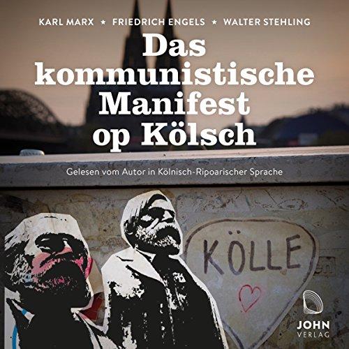Das kommunistische Manifest op Kölsch: Gelesen vom Autor in Kölnisch-Ripoarischer Sprache