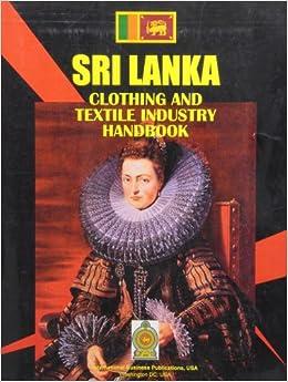 Sri Lanka Clothing & Textile Industry Handbook (World Strategic and Business Information Library)