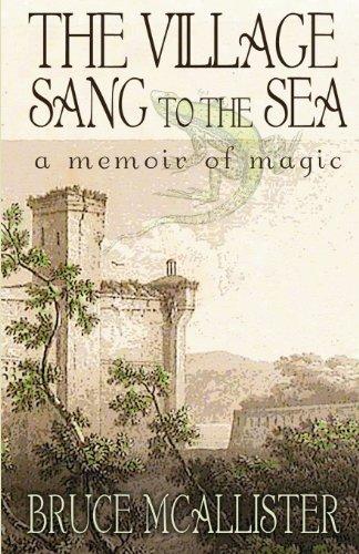 The Village Sang To The Sea:  A Memoir of Magic