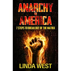 Anarchy In America: 7 Steps To Break Out of the Matrix and Free Yourself (Guide Book to Self Empowerment and Freedom 1)