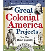 [(Great Colonial America Projects You Can Build Yourself!: Learn Some Hands-On History! )] [Author: Kris Bordessa] [Aug-2006]