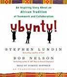 Ubuntu!: An Inspiring Story About an African Tradition of Teamwork and Collaboration by Nelson Bob Lundin Stephen (2010-03-30) Audio CD