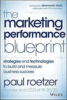 The Marketing Performance Blueprint: Strategies and Technologies to Build and Measure Business Success by [Roetzer, Paul]