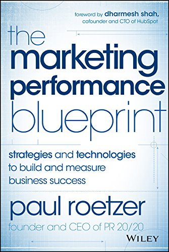 - The Marketing Performance Blueprint: Strategies and Technologies to Build and Measure Business Success