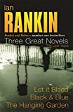 Ian Rankin - Three Great Novels: Let it Bleed, Black & Blue, The Hanging Garden