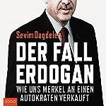 Der Fall Erdogan: Wie uns Merkel an einen Autokraten verkauft | Sevim Dagdelen,Can Dündar