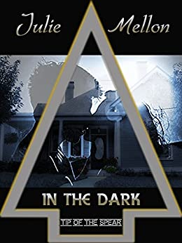 In the Dark (Tip of the Spear Book 2) by [Mellon, Julie]