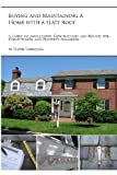 Buying and Maintaining a Home with a Slate Roof: Guide to Inspections, Contractors and Repairs for Home Owners and Property Managers