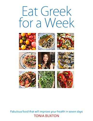 Eat Greek for a Week: Fabulous Food that Will Improve Your Health in Seven Days Eat Fabulous Food