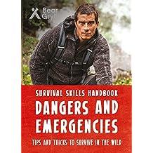 Bear Grylls Survival Skills Handbook: Dangers and Emergencies