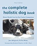 The Complete Holistic Dog Book: Home Health Care for Our Canine Companions (The Holistic Animal Health Series)