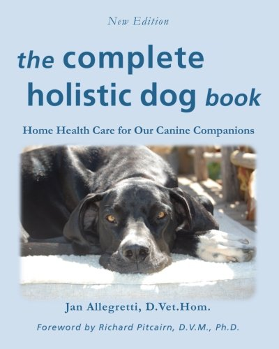 - The Complete Holistic Dog Book: Home Health Care for Our Canine Companions (The Holistic Animal Health Series)