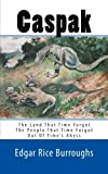 Caspak: Masterpieces of Edgar Rice Burroughs: The Land That Time Forgot - The People That Time Forgot - Out Of Time's Abyss