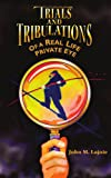 Trials and Tribulations of a Real Life Private Eye, John M. Lajoie, 1420869396