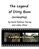 The Legend of Dirty Bum (Screenplay), David Peterson Harvey and Jadan Oliver, 1440471843