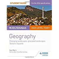 WJEC/Eduqas AS/A-level Geography Student Guide 3: Glaciated Landscapes; Tectonic Hazards (Georgaphy As/a Year 1)