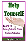 Help Yourself: Learn To Produce, Publish and Promote Your Book On Your...