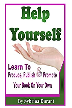 Help Yourself: Learn To Produce, Publish and Promote Your Book On Your Own (English Edition) por [Durant, Sybrina]