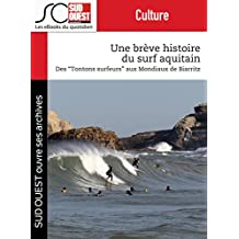 """Une brève histoire du surf aquitain: Des """"Tontons surfeurs"""" aux Mondiaux de Biarritz (French Edition)"""
