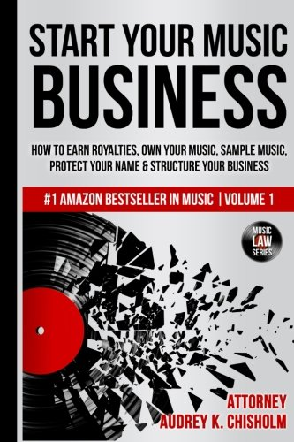 Start Your Music Business: How to Earn Royalties, Own Your Music, Sample Music, Protect Your Name & Structure Your Music Business (Music Law Series) (Volume - Music Book All Seasons
