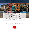 The Road to Cuba: The Opportunities and Risk for US Businesses Audiobook by  Knowledge@Wharton, Mauro F. Guillén, Faquiry Diaz Cala, Gustavo Arnavat Narrated by Tim Andres Pabon