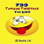 799 Tongue Twisters for Kids | JB Books Ltd