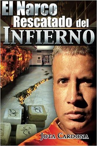 El Narco: Rescatado del Infierno (Spanish Edition): Javier Cardona: 9781939948120: Amazon.com: Books