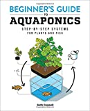 Beginner's Guide to Aquaponics: Step-by-Step Systems for Plants and Fish