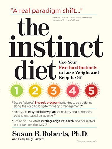 The Instinct Diet: Use Your Five Food Instincts to Lose Weight and Keep It Off by Roberts, Susan B, Kelly Sargent, Elizabeth (2008) Hardcover pdf