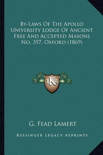 Download By-Laws Of The Apollo University Lodge Of Ancient Free And Accepted Masons No. 357, Oxford (1869) ebook