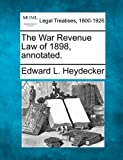 The War Revenue Law of 1898, Annotated, Edward L. Heydecker, 1240055420