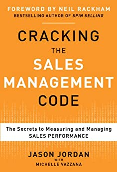 Cracking the Sales Management Code: The Secrets to Measuring and Managing Sales Performance (Business Books) by [Jordan, Jason, Vazzana, Michelle]