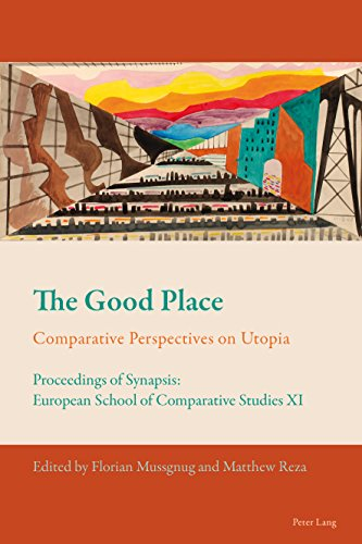 The Good Place: Comparative Perspectives on Utopia - Proceedings of Synapsis: European School of...