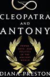 Cleopatra and Antony: Power, Love, and Politics in the Ancient World