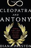 Cleopatra and Antony, Diana Preston, 0802717381