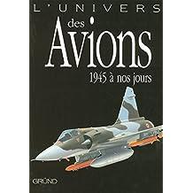 L'univers des avions: 1945 à nos jours