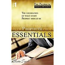 Prophetic Essentials (The Prophetic Field Guide Series Book 1)
