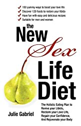 The New Sex Life Diet: The Holistic Eating Plan to Revive Your Libido, Reclaim Your Love Life, Regain Your Confidence, and Rejuvenate Your Body