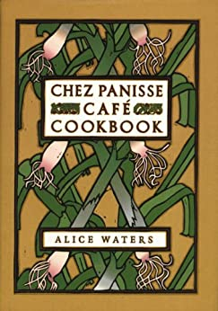 Chez Panisse Cafe Cookbook by [Waters, Alice L.]