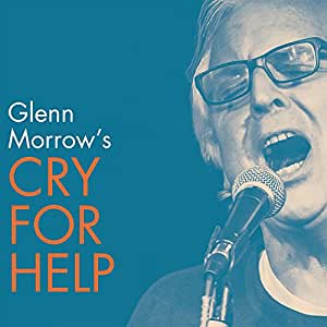 Glenn Morrow's Cry For Help