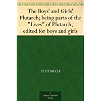 "The Boys' and Girls' Plutarch; being parts of the ""Lives"" of Plutarch, edited for boys and girls"