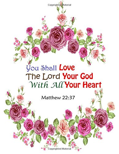 Matthew 22:37 You Shall Love The Lord Your God With All Your Heart: Bible Verse Quote Cover Composition Large Christian Gift Journal  Notebook To ... Paperback (Ruled Large Journals) (Volume 26) ebook