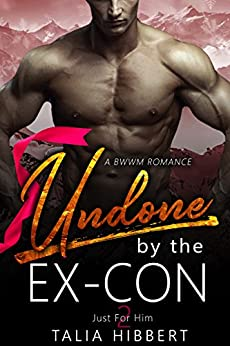 Undone by the Ex-Con: A BWWM Romance (Just for Him Book 2) by [Hibbert, Talia]