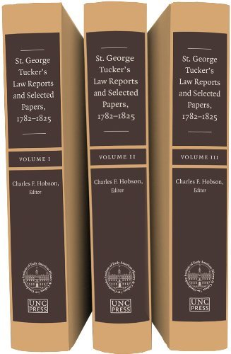 St. George Tucker's Law Reports and Selected Papers, 1782-1825 (Published for the Omohundro Institute of Early American History and Culture, Williamsburg, Virginia) (2013-01-28)
