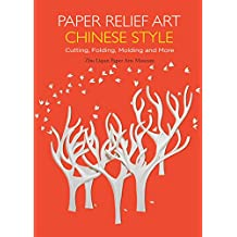 Paper Relief Art Chinese Style: Cutting, Folding, Molding and More