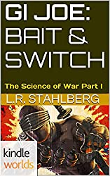 G.I. JOE: Bait & Switch (Kindle Worlds Novella) (The Science of War Book 1)